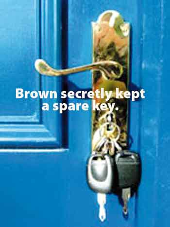brown secretly kept a spare key